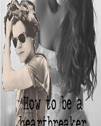 How to be a heartbreaker - A Harry Styles Fanfiction.