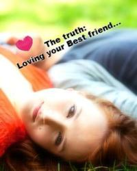 The Truth: Loving your best friend...