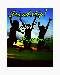 Friendship? Love? Happiness?