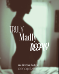 Truly Madly Deeply [ COMPLETE ]
