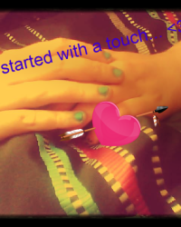 It all started with a touch.