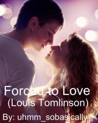 Forced to Love (Louis Tomlinson)
