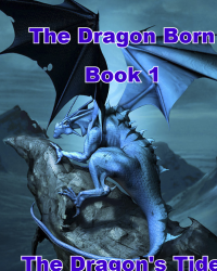 The Dragon Born     Book 1: The Dragon's Tide