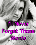 I'll never forget those words