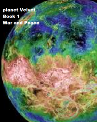 Planet Velvet: Book 1: War and Peace