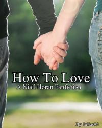 How To Love (a Niall Horan fanfiction)