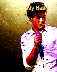 Close To My Heart (A Louis Tomlinson Fanfic)