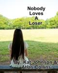 Nobody Loves A Loser *COMPLETED*