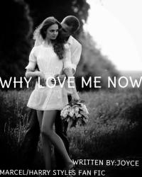 Why Love Me Now