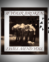 If your broken, I will mend you.