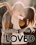 Fighting to be Loved
