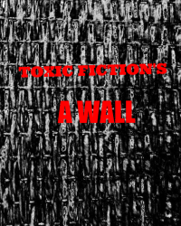 Toxic Fiction's A Wall