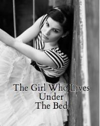 The Girl Who Lives Under The Bed