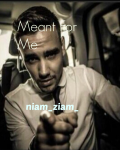 Meant For Me (Liam Payne Fanfic)