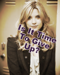 Is It time to give up?  (ON HOLD!!!)