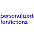 Personalized Fanfictions.