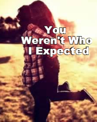 You Weren't Who I Expected