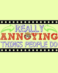 Really Annoying Things People Do