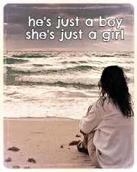 He's just a boy, She's just a girl.