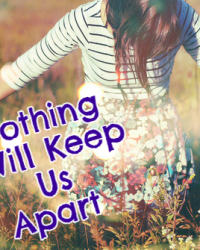 Nothing Will Keep Us Apart