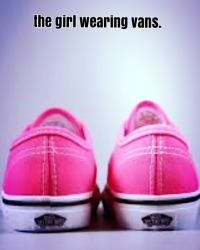 The Girl Wearing Vans.