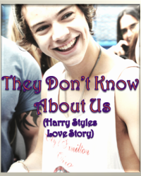 They Don't Know About Us (Harry Styles Love Story)