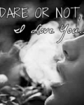 Dare or Not, I Love You