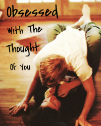 Obsessed With The Thought Of You. .