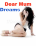 Dear Mum : Dreams