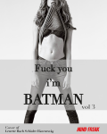 Fuck you, I'm Batman VOL 3
