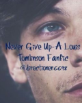 Never Give Up-A Louis Tomlinson Fanfic
