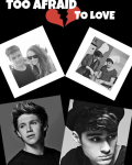Too afraid to love (Ziall, with a little bit of Larry and Payzer)