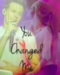 You Changed Me:+:FAN FIC