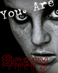 You. Are Scary.