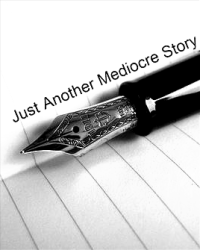 Just Another Mediocre Story