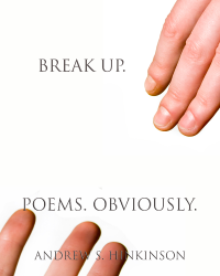 Break Up. Poems. Obviously.