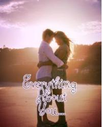 Everything about you.