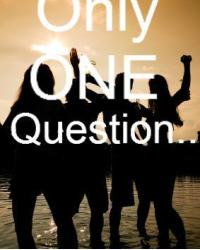 Only One Question..