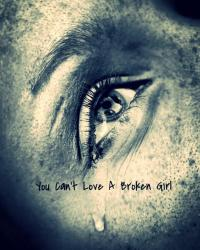You Can't Love A Broken Girl
