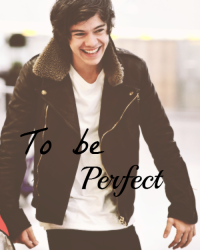 To Be Perfect. [Harry Styles]