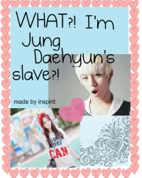 WHAT?! I'm Jung Daehyun's slave?!
