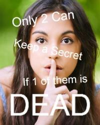 Only 2 Can Keep a Secret if 1 of them is Dead