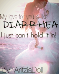 My love for you is like diarrhea, I just can't hold it in