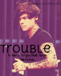 Trouble {a Harry Styles/Niall Horan Fanfiction}
