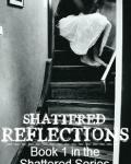 Shattered reflections (book 1 in the shattered series)