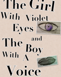 The Girl with Violet Eyes and The Boy with a Voice