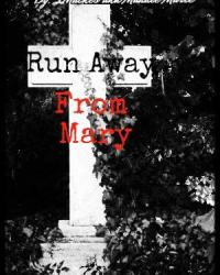 Run Away from Mary [Story Abandoned]