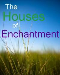 The Houses of Enchantment