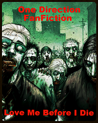 Love Me Before I Die (One DIrection Zombie Apocalypse FanFiction)