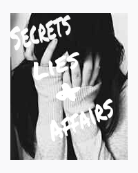 Secrets, Lies, and Affairs.